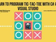 Learn To Program Tic-Tac-Toe with C# and Visual Studio