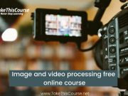 Image and video processing free online course