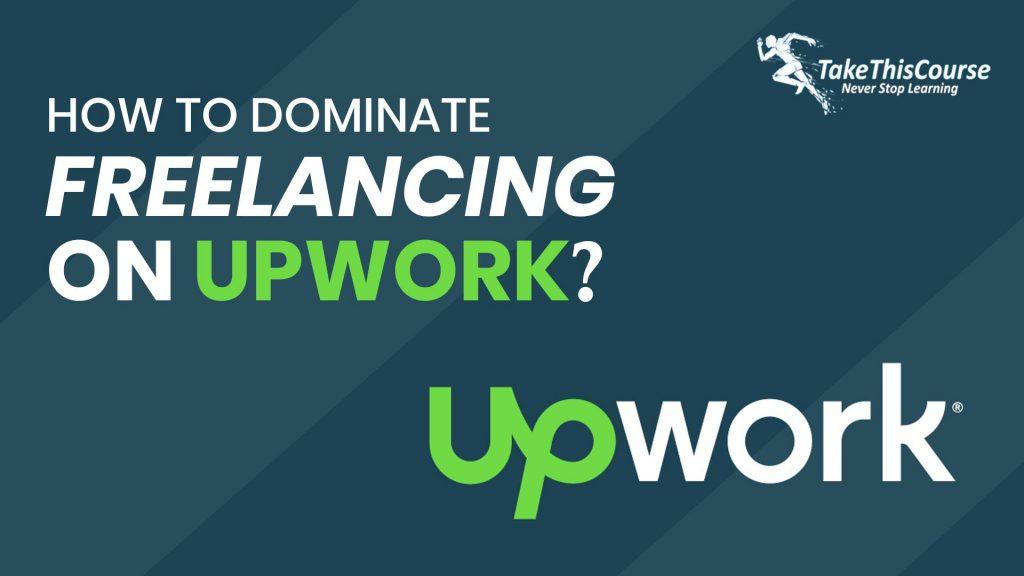 Dominate Freelancing On Upwork