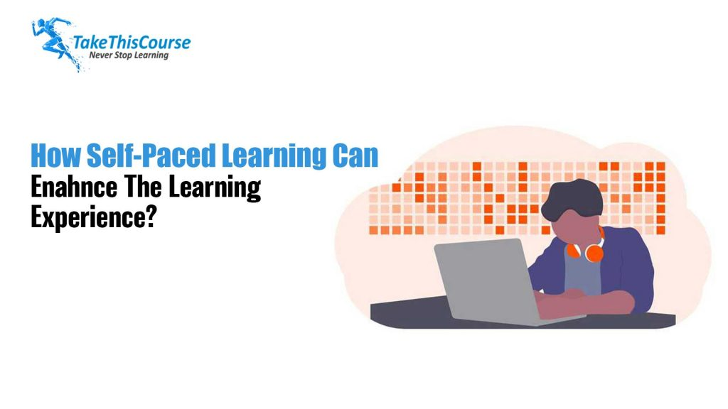 Self paced learning enhance the learning experience